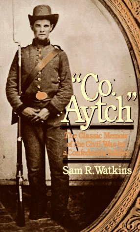 Co. Aytch : The Classic Memoir of the Civil War By a Confederate Soldier, Paul Watkins