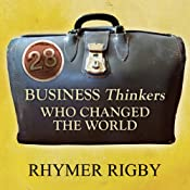 28 Business Thinkers Who Changed the World | [Rhymer Rigby]