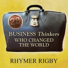 28 Business Thinkers Who Changed the World (       UNABRIDGED) by Rhymer Rigby Narrated by Colin Mace