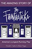 The Amazing Story of The Fantasticks: America's Longest-Running Play