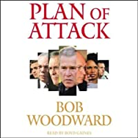 Plan of Attack (       ABRIDGED) by Bob Woodward Narrated by Boyd Gaines