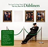 Dubliners Too Late To Stop Now! - The Very Best Of...