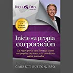 Rich Dad Advisors: Inicie Su Propia Corporación [Start Your Own Corporation] | Garrett Sutton