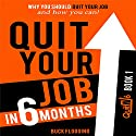Quit Your Job in 6 Months: Why You Should Quit Your Job and How You Can! (       UNABRIDGED) by Buck Flogging Narrated by Matt Stone