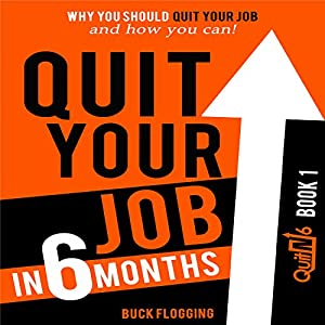 Quit Your Job in 6 Months: Why You Should Quit Your Job and How You Can! Audiobook