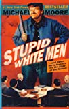 Stupid White Men: And Other Sorry Excuses for the State of the Nation! (0786244046) by Moore, Michael
