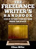 The Freelance Writer's Handbook: A Step-by-Step Guide to Immediate Income Working from Anywhere
