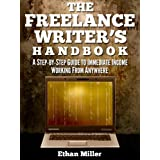 The Freelance Writer's Handbook: A Step-by-Step Guide to Immediate Income Working from Anywhere ~ Ethan Miller