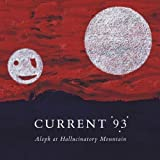 Aleph at Hallucinatory Mountain by Current 93 (2009-05-26)