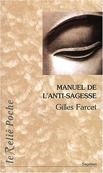 Manuel de l'anti-sagesse : Traité de l'échec sur la voie spirituelle par Farcet