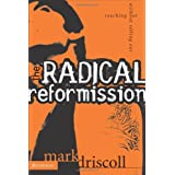 The Radical Reformission: Reaching Out without Selling Out ~ Mark Driscoll