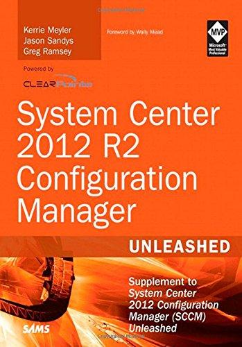 System Center 2012 R2 Configuration Manager Unleashed:Supplement to   System Center 2012 Configuration Manager (SCCM) Unleash