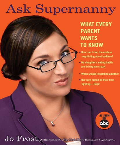 Ask Supernanny: What Every Parent Wants to Know