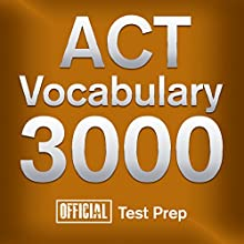 Official ACT Vocabulary 3000: Become a True Master of ACT Vocabulary...Quickly and Effectively! (       UNABRIDGED) by Official Test Prep Content Team Narrated by Jared Pike, Daniela Dilorio