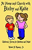 At Home and Church with Bixby and Katie: Children's Stories for Bedtime and Pulpit