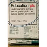 Education plc: Understanding Private Sector Participation in Public Sector Educationby Stephen J. Ball