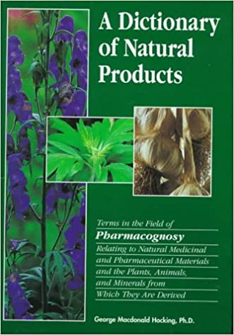 Dictionary of Natural Products: Terms in the Field of Pharmacognosy Relating to Natural Medicinal and Pharmaceutical Materials and the Plants, Animals