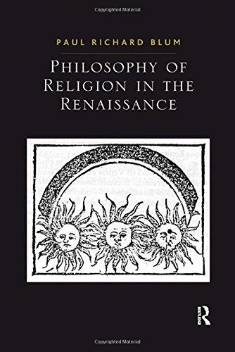 Philosophy of Religion in the Renaissance (Ashgate Studies in the History of Philosophical Theology)