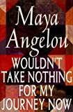 Wouldn't Take Nothing for My Journey Now (0394223632) by ANGELOU, Maya