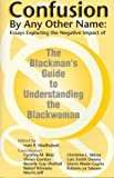Confusion by Any Other Name: Essays Exploring the Negative Impact of the Blackmans Guide To....