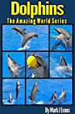 img - for Dolphin Book for Kids: Stunning Photo Marine Book for Kids with Fun Information and Facts on Dolphins: Animal Photo Book for Kids (The Amazing World Series 1) book / textbook / text book