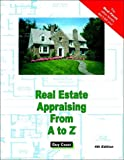 Real Estate Appraising From A to Z: Real Estate Appraiser, Homeowner, Home Buyer and Seller Survival Kit Series (Real Estate from a to Z) (1887450025) by Guy Cozzi