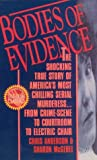 Bodies of Evidence: The Shocking True Story of America's Most Chilling Serial Murderess... From Crime Scene to Courtroom to Electric Chair (0312928068) by Anderson, Chris