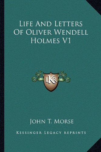Life and Letters of Oliver Wendell Holmes V1