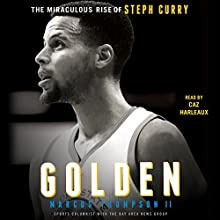Golden: The Miraculous Rise of Steph Curry Audiobook by Marcus Thompson Narrated by Caz Harleaux