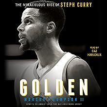 Golden: The Miraculous Rise of Steph Curry | Livre audio Auteur(s) : Marcus Thompson Narrateur(s) : Caz Harleaux