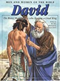 David: The Brave Shepherd Boy who Became a Great King (Men and Women in the Bible Series)