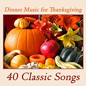 Dinner Music for Thanksgiving: 40 Classic Songs