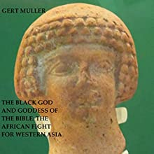 The Black God and Goddess of the Bible: The African Fight for Western Asia (       UNABRIDGED) by Gert Muller Narrated by Kenneth R Williams