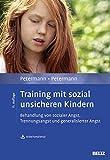 Training mit sozial unsicheren Kindern: Behandlung von sozialer Angst, Trennungsangst und generalisierter Angst. Mit Arbeitsmaterial