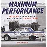 Maximum Performance: Mopar Super Stock Drag Racing 1962-1969 ~ James J. Schild