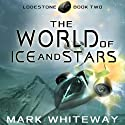 Lodestone, Book Two: The World of Ice and Stars Audiobook by Mark Whiteway Narrated by Nathan William Heller