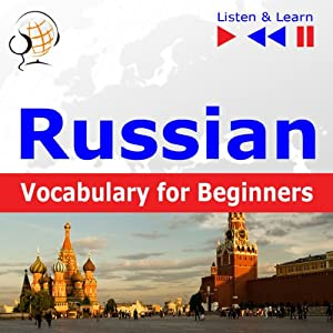 Russian Vocabulary for Beginners - Listen & Learn to Speak: Start talking, 1000 basic words & phrases in practice, 1000 basic words & phrases at work | [Dorota Guzik]
