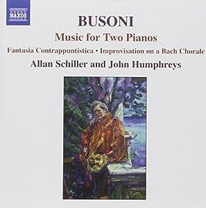 Busoni: Music for Two Pianos: Fantasia Contrappuntistica & Transcriptions