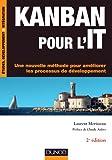 Kanban pour l'IT - 2e �d. : Une nouvelle m�thode pour am�liorer les processus de d�veloppement (Etudes, d�veloppement, int�gration)
