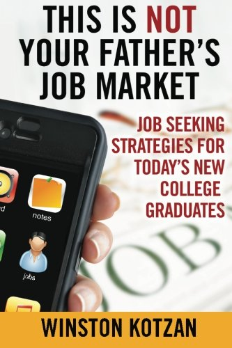 This is Not Your Father's Job Market: Job Seeking Strategies for Today's New College Graduates