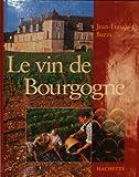 echange, troc Jean-François Bazin - Le vin de Bourgogne