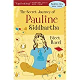 The Secret Journey of Pauline Siddhartha: Book Three in the Pauline, btw seriesby Edeet Ravel