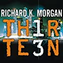 Thirteen (       UNABRIDGED) by Richard K. Morgan Narrated by Simon Vance