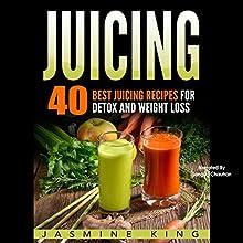 Juicing: 40 Best Juicing Recipes for Detox and Weight Loss | Livre audio Auteur(s) : Jasmine King Narrateur(s) : sangita chauhan