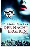 Der Nacht ergeben: Roman - Alexandra Ivy