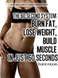 510Ms9bfdwL. SL160  The 60 Second System: Burn Fat Lose Weight Build Muscle In Just 60 Seconds