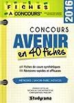Concours Avenir : 40 fiches m�thodes,...