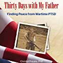 Thirty Days with My Father: Finding Peace from Wartime PTSD (       UNABRIDGED) by Christal Presley Narrated by Christal Presley