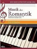 Musik der Romantik: Mit Werken von Brahms, Chopin, Liszt, Mendelssohn, Schumann u.a.m. - Für Klavier (Die große Notensammlung)