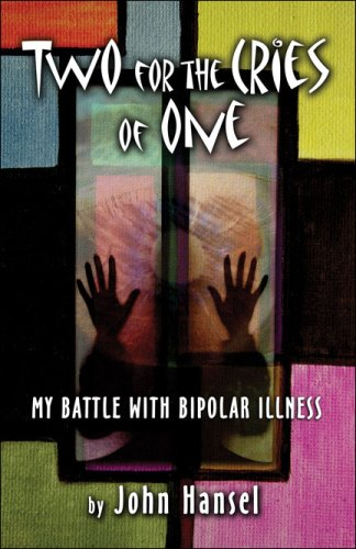 Two for the Cries of One: My Battle with Bipolar Illness